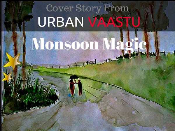 Cover Story From #Urban #Vaastu : Monsoon Magic : From the colourful description of clouds and the rains in Kalidasa's meghaduta to the magical verses of Rabindranath Tagore in his poems, the monsoon rains have mesmerised indian writers, poets, philosophers and even ordinary people for centuries.