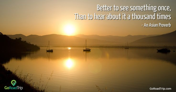 Better to see something once, Than to hear about it a thousand times. - An Asian Proverb.  #quotes