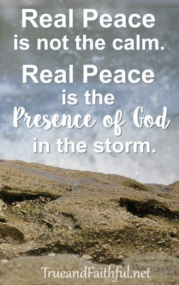 God-honest truth when you need real peace to meet you right in the midst of the storm.
