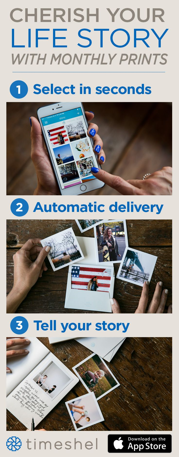 The perfect way to hold on to memories. Use the timeshel app to receive beautiful prints straight from your phone to your door, starting at $5.95 per month - shipping included!