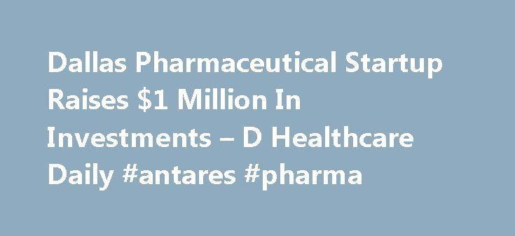 Dallas Pharmaceutical Startup Raises $1 Million In Investments – D Healthcare Daily #antares #pharma http://pharma.remmont.com/dallas-pharmaceutical-startup-raises-1-million-in-investments-d-healthcare-daily-antares-pharma/  #pharmaceutical companies in dallas tx # D Healthcare Daily Dallas Pharmaceutical Startup Raises $1 Million In Investments A Dallas-based graduate of the Health Wildcatters startup incubator announced Thursday that his pharmaceutical company has raised nearly $1 million…