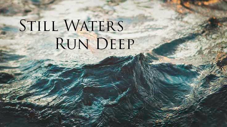 41 Best Images About Still Waters Run Deep On Pinterest