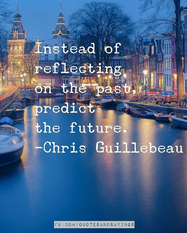 Instead Of Reflecting On The Past Predict The Future Chris Guillebeault Quotes Sayings Proverbs Thou Inspirational Quotes Motivational Quotes Life Quotes