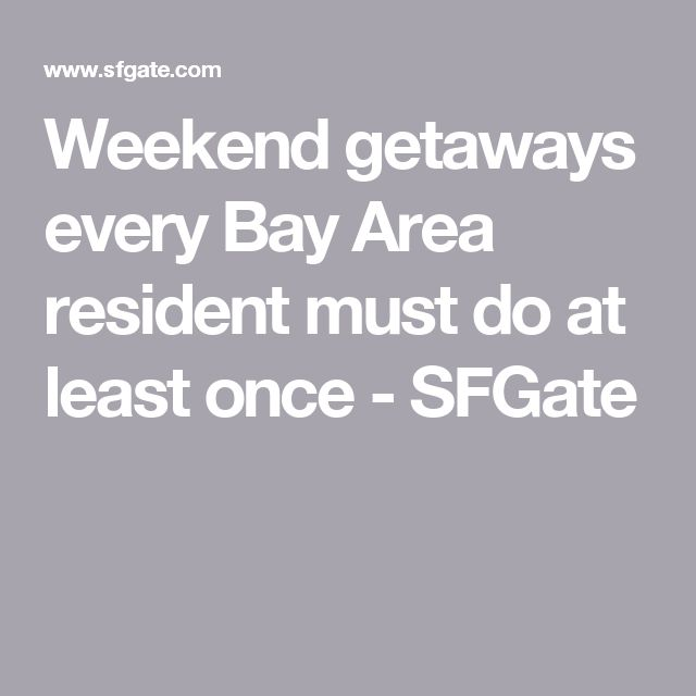 Weekend getaways every Bay Area resident must do at least once - SFGate