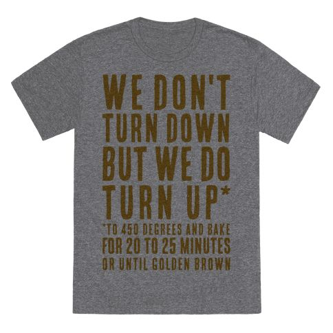 """We Don't Turn Down We Turn Up to 450 Degrees - Get ready to bake! Turn down for what?! Nothing! Turn up! The Oven that is. This shirt is perfect for cake decorators, bakers, pastry chefs, or anyone in the culinary arts. This design features the phrase """"We Don't Turn Down, We Turn up to 450 degrees and bake for 20 to 25 minutes or until golden brown."""" This funny baking parody shirt is a perfect gift for mom on mother's day, or any special baker in your life."""
