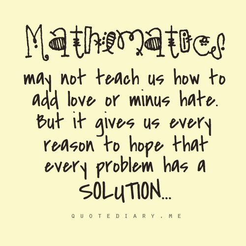 I Would Use This As A Teaching Quote But It Annoys The Crap Out Of Me When People Minus Instead Subtract And Every Problem Does Have Solution