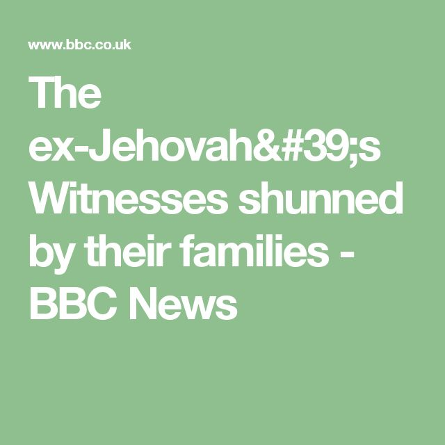 The ex-Jehovah's Witnesses shunned by their families - BBC News