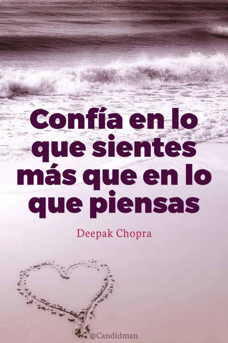 Confía en lo que sientes más que en lo que piensas. Deepak Chopra @Candidman…