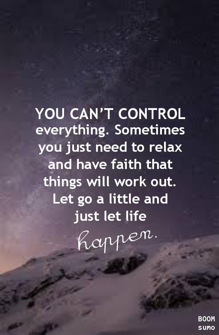 you only have control of what's three feet around you. everything else is out of your control