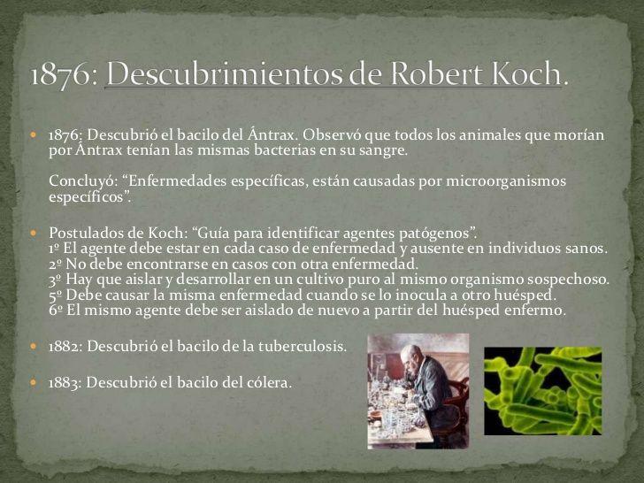  1876: Descubrió el bacilo del Ántrax. Observó que todos los animales que morían  por Ántrax tenían las mismas bacterias ...