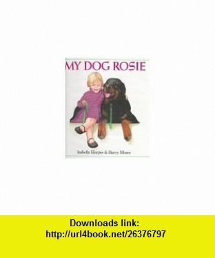 My Dog Rosie (9780590476195) Isabelle Harper, Barry Moser , ISBN-10: 059047619X  , ISBN-13: 978-0590476195 ,  , tutorials , pdf , ebook , torrent , downloads , rapidshare , filesonic , hotfile , megaupload , fileserve