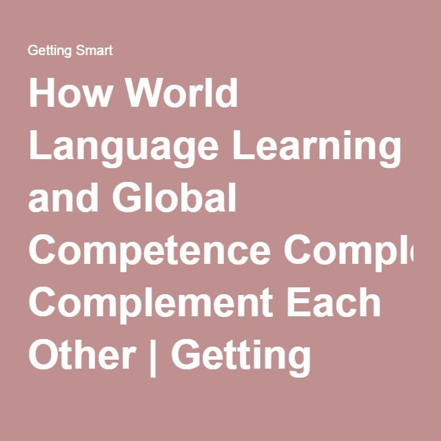 How World Language Learning and Global Competence Complement Each Other | Getting Smart