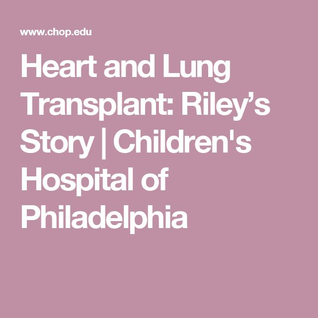 Heart and Lung Transplant: Riley's Story | Children's Hospital of Philadelphia