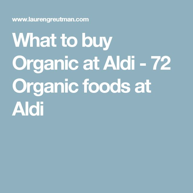 What to buy Organic at Aldi - 72 Organic foods at Aldi
