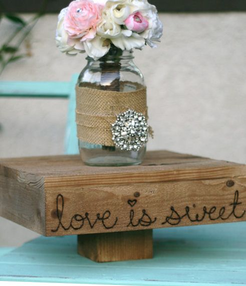 "14"" Love is Sweet  Wood Wedding Cake Stand Platform   $59: Burlap, Love Is Sweet, Weddings Cakes Stands, Idea, Cakestand, Cakes Plates, Cake Stands, Sweet Cakes, Masons Jars"