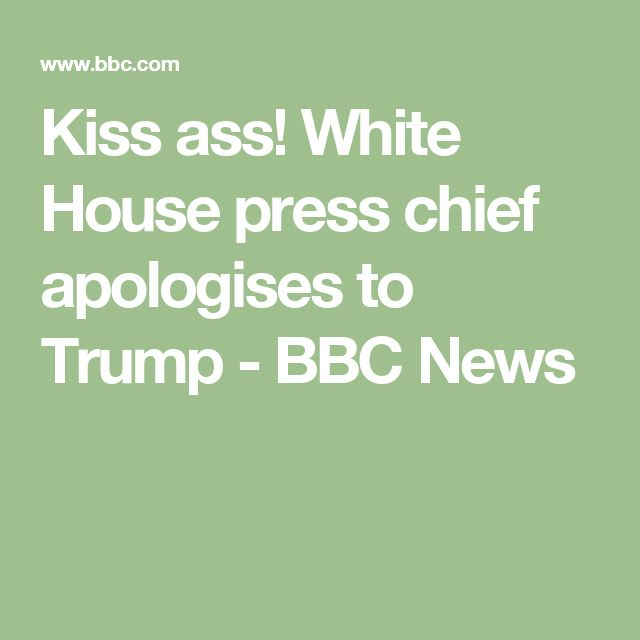 Kiss ass! White House press chief apologises to Trump - BBC News