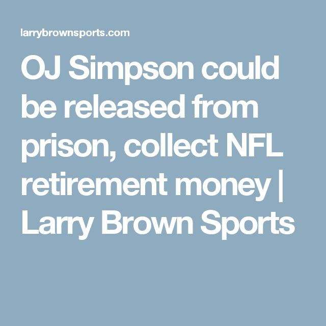 OJ Simpson could be released from prison, collect NFL retirement money   Larry Brown Sports