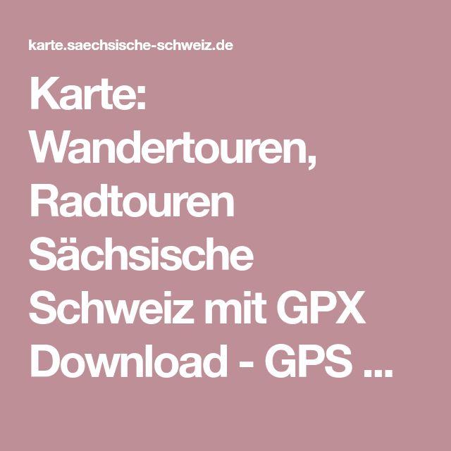 Karte: Wandertouren, Radtouren Sächsische Schweiz mit GPX Download - GPS Wandern - Karte Sächsische & Böhmische Schweiz