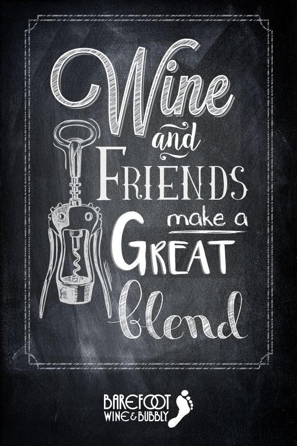 Wine and friends make a great blend. (Barefoot Wine ...