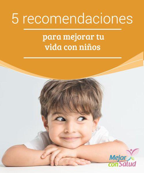 5 Recomendaciones Para Mejorar Tu Vida Con Ninos