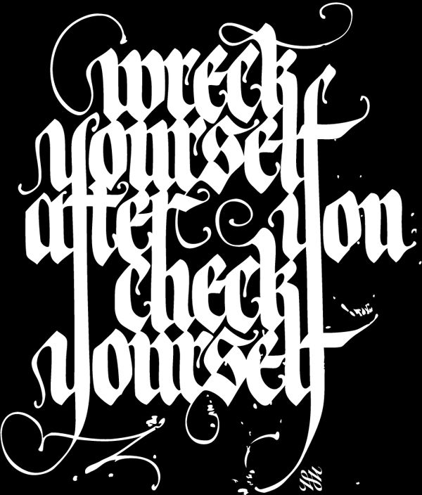 "Gothic blackletter Calligraffiti by Shoe. ""Wreck yourself after you check yourself"""