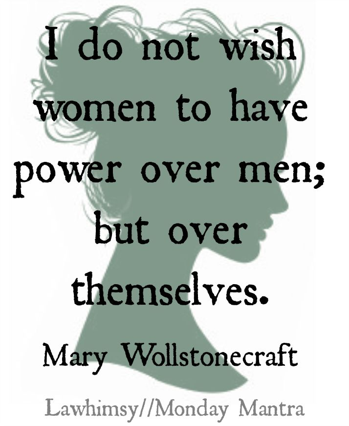 """I do not wish women to have power over men; but over themselves."" ~ Mary Wollstonecraft I adore this particular quote because it so succinctly states exactly what it is that Feminists, Equal Right..."