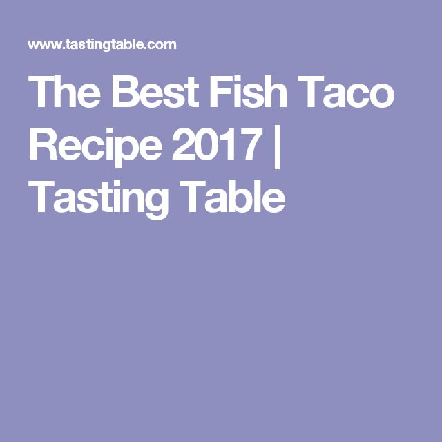 The Best Fish Taco Recipe 2017 | Tasting Table