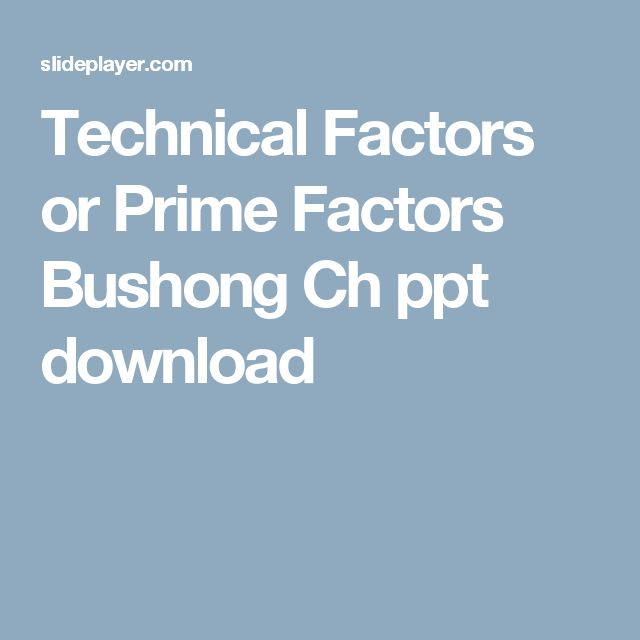 Technical Factors or Prime Factors Bushong Ch ppt download