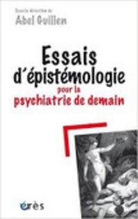 Abel Guillen (dir.) : Essais d'épistémologie pour la psychiatrie de demain