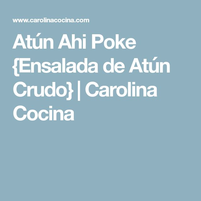 Atún Ahi Poke {Ensalada de Atún Crudo}   Carolina Cocina