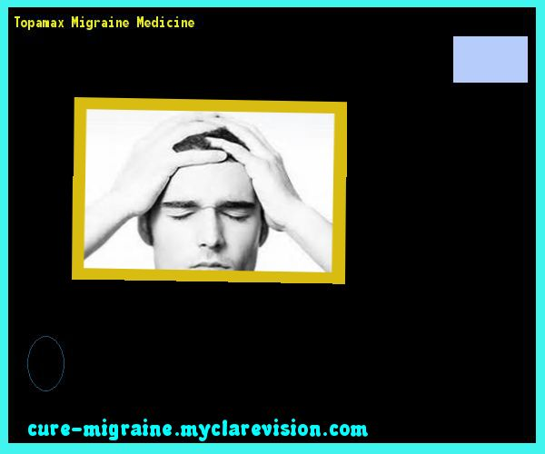 Topamax Migraine Medicine 203441 - Cure Migraine