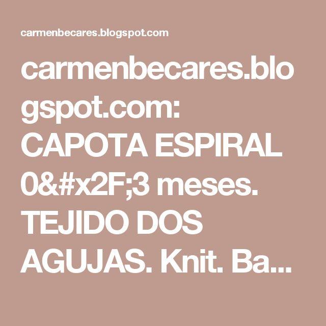 carmenbecares.blogspot.com: CAPOTA ESPIRAL 0/3 meses. TEJIDO DOS AGUJAS. Knit. Baby hat 0/3 m.