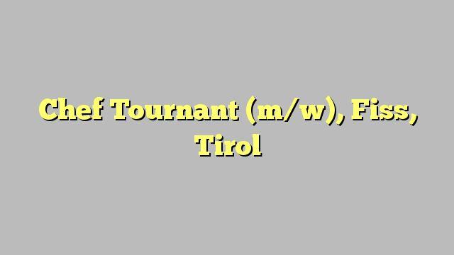 Chef Tournant (m/w), Fiss, Tirol