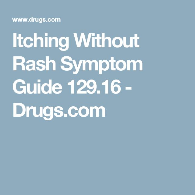 Itching Without Rash Symptom Guide 129.16 - Drugs.com