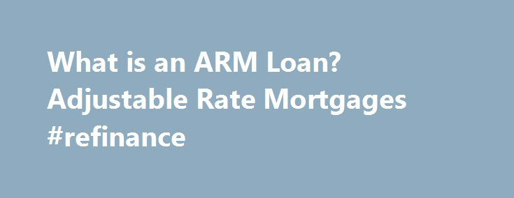 What is an ARM Loan? Adjustable Rate Mortgages #refinance http://money.remmont.com/what-is-an-arm-loan-adjustable-rate-mortgages-refinance/  #what is an arm mortgage # What is an Adjustable Rate Mortgage or ARM Loan? What is an Adjustable Rate Mortgage or ARM Loan? In this article: Adjustable rate mortgages (ARM loans) have a set interest rate, which adjusts annually thereafter. The set rate period for ARM loans can last for 3, 5, 7, or 10 years. ARM loans are often a good choice for…