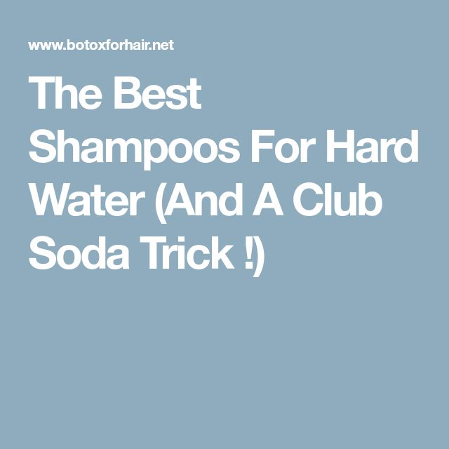 The Best Shampoos For Hard Water (And A Club Soda Trick !)