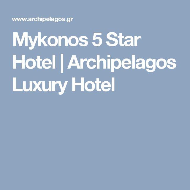 Mykonos 5 Star Hotel | Archipelagos Luxury Hotel