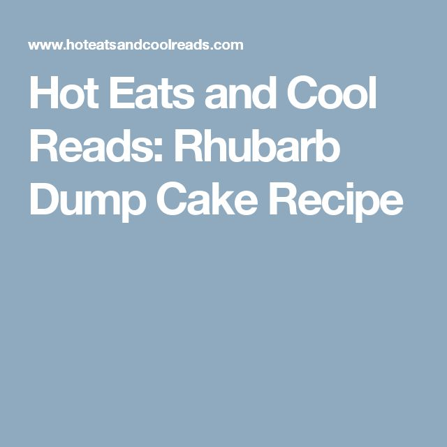 Hot Eats and Cool Reads: Rhubarb Dump Cake Recipe