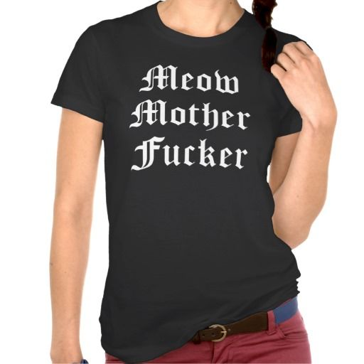 Meow Mother Fucker Shirts