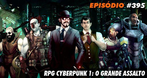 Nerdcast 395 - RPG Cyberpunk 1: O grande assalto