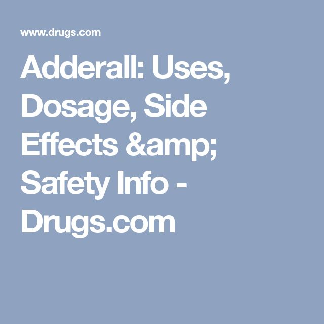 Adderall: Uses, Dosage, Side Effects & Safety Info - Drugs.com