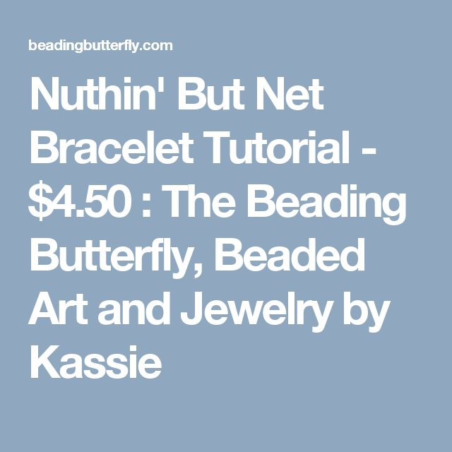 Nuthin' But Net Bracelet Tutorial - $4.50 : The Beading Butterfly, Beaded Art and Jewelry by Kassie