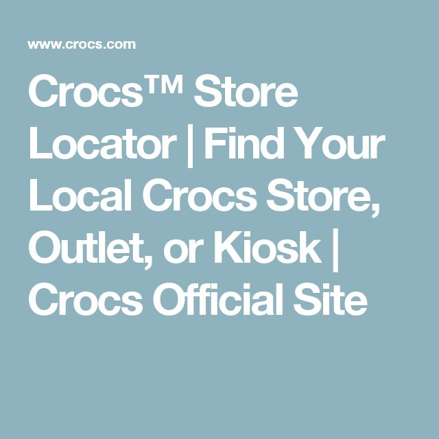 Crocs™ Store Locator   Find Your Local Crocs Store, Outlet, or Kiosk   Crocs Official Site