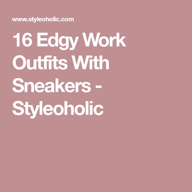 16 Edgy Work Outfits With Sneakers - Styleoholic