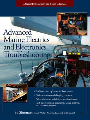 Advanced Marine Electrics and Electronics Troubleshooting by Edwin R. Sherman. $25.01. 192 pages. Author: Edwin R. Sherman. Publisher: McGraw-Hill; 1 edition (May 8, 2007)
