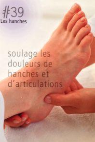 La réflexologie des pieds : Soulager les douleurs des hanches grâce au point réflexe des hanches