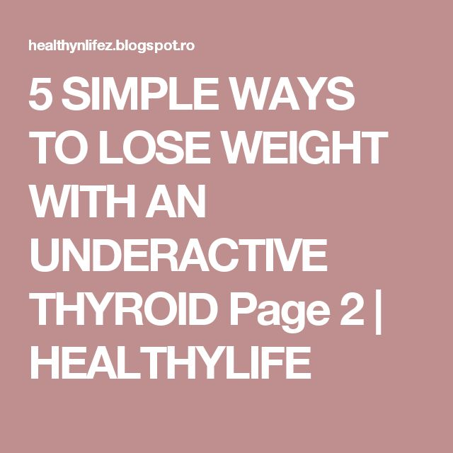 5 SIMPLE WAYS TO LOSE WEIGHT WITH AN UNDERACTIVE THYROID Page 2 | HEALTHYLIFE