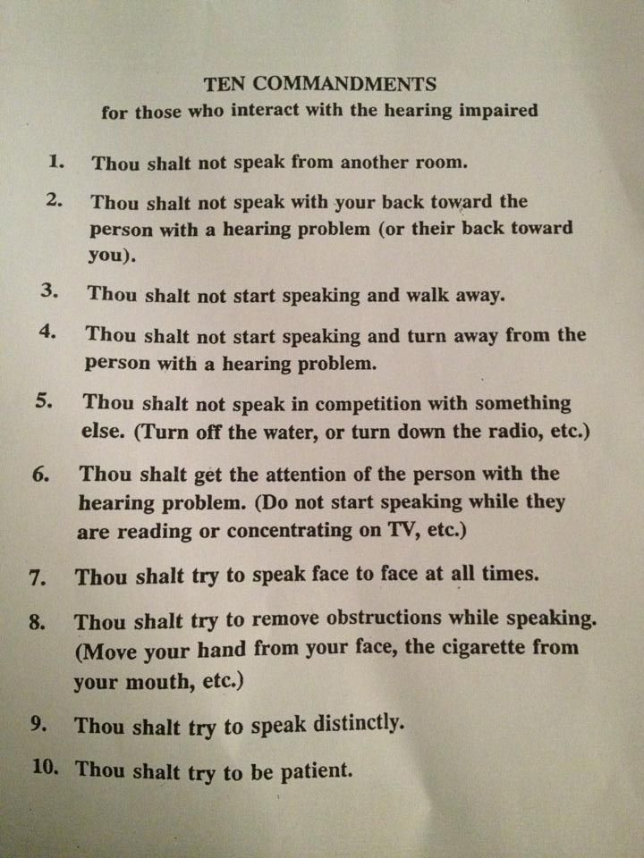 10 Commandments for Those who Interact with the Hearing Impaired ~ I have been trying for YEARS to get my husband to understand these but he continues to lose patience with me no thanks to my hearing loss.