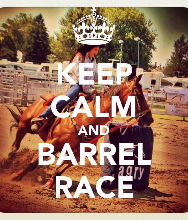 ceep calm and barrel race | KEEP CALM AND BARREL RACE