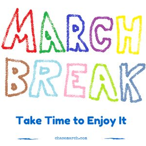 It's March Break! Take time to enjoy it!